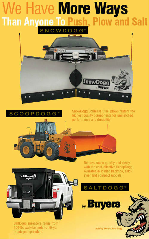 SnowDogg Stainless Steel plows feature the highest quality components for unmatched performance and durability. Remove snow quickly and easily with the cost-effective ScoopDogg. Available in loader, backhoe, skidsteer and compact models. SaltDogg spreaders range from 100 pound walk-behinds to 16 yard municipal spreaders.
