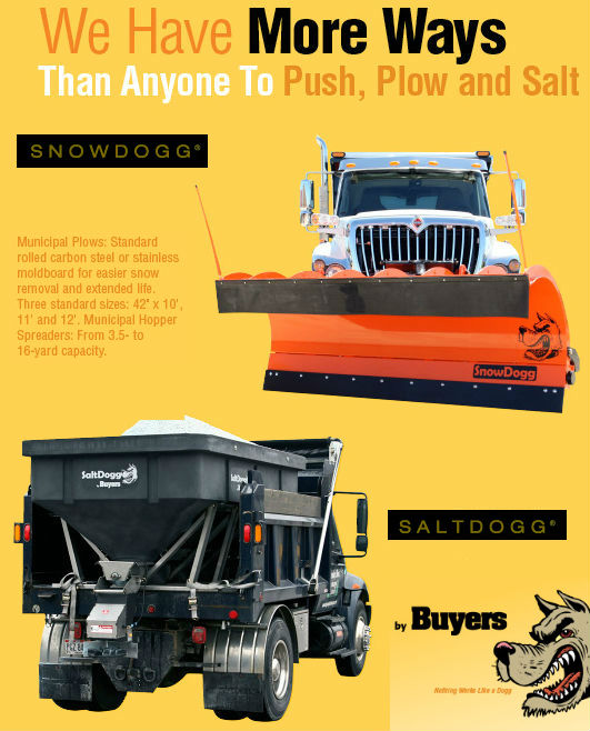 Municipal Plows: Standard rolled carbon steel or stainless moldboard for easier snow removal and extended life. Three standard sizes: 42-inches x 10-feet, 11-feet, 12-feet. Municipal Hopper Spreaders: From 3.5 to 16-yard capacity. Call for special order!